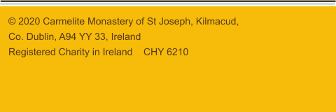 © 2020 Carmelite Monastery of St Joseph, Kilmacud, Co. Dublin, A94 YY 33, Ireland Registered Charity in Ireland    CHY 6210
